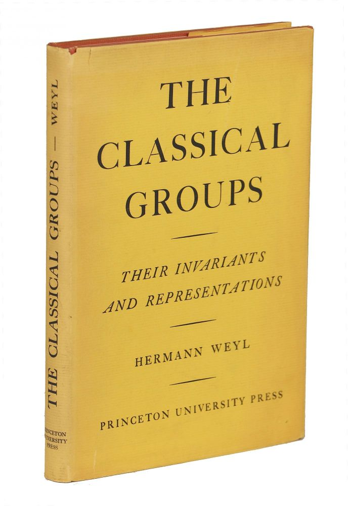 The Classical Groups; Their Invariants and Representations. Hermann Weyl.