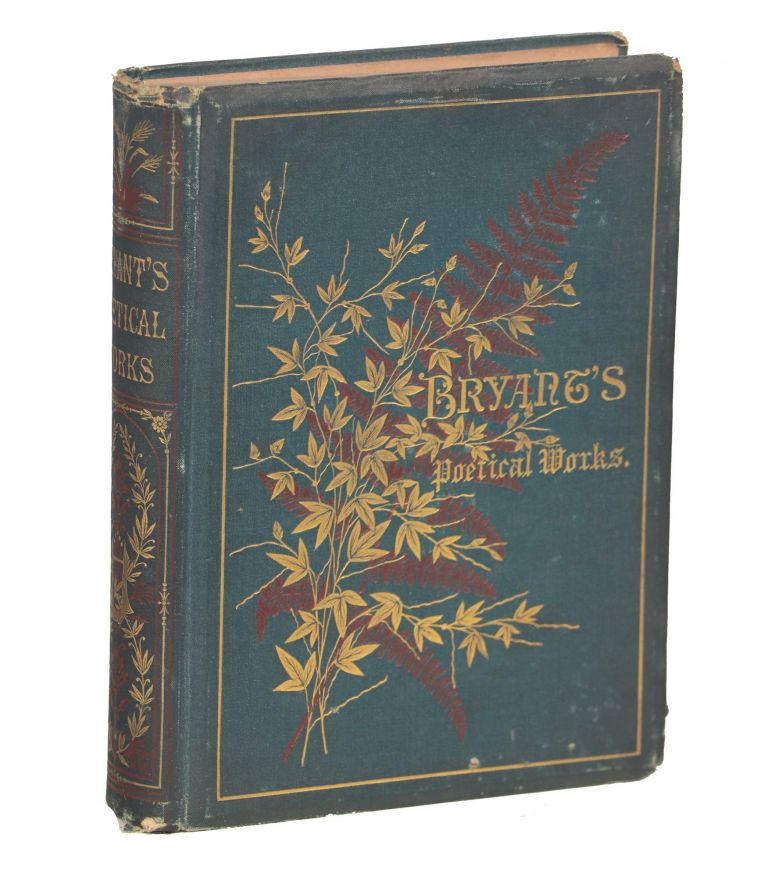 Poetical Works of William Cullen Bryant; Collected and Arranged by the Author. William Cullen Bryant.