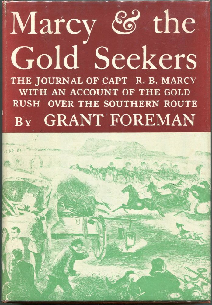Marcy & the Gold Seekers; The Journal of Captain R.B. Marcy, with an Account of the Gold Rush over the Southern Route. Grant Foreman.