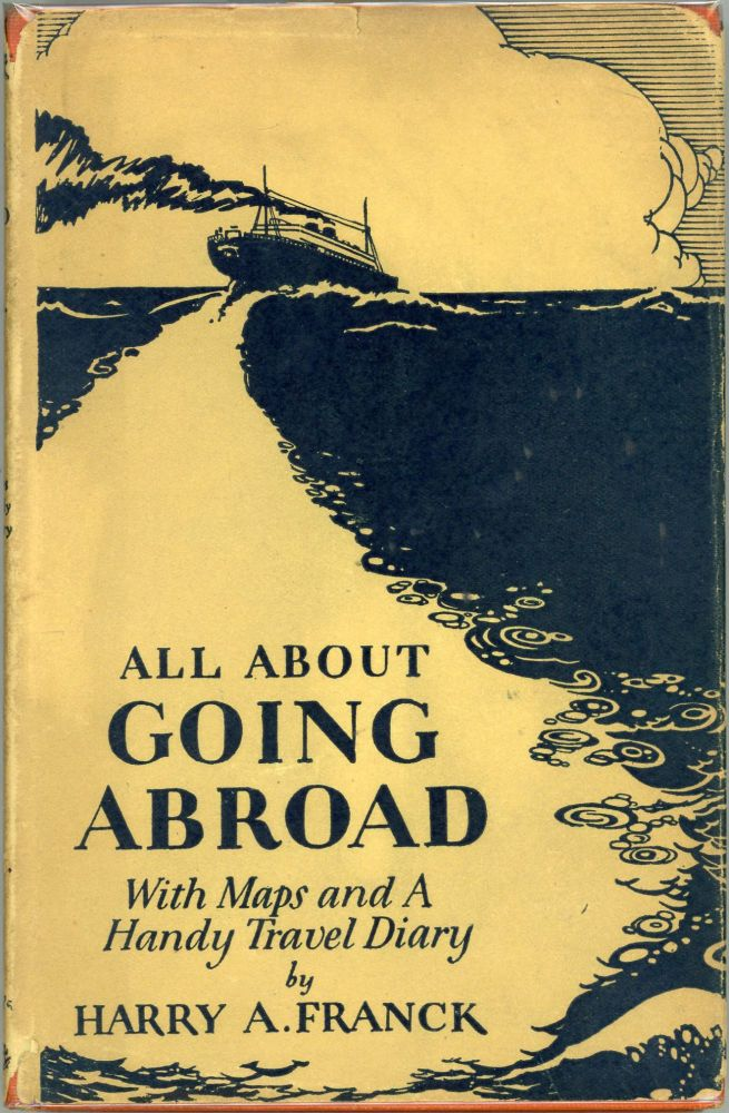 All About Going Abroad; With Maps and a Handy Travel Diary. Harry A. Franck.
