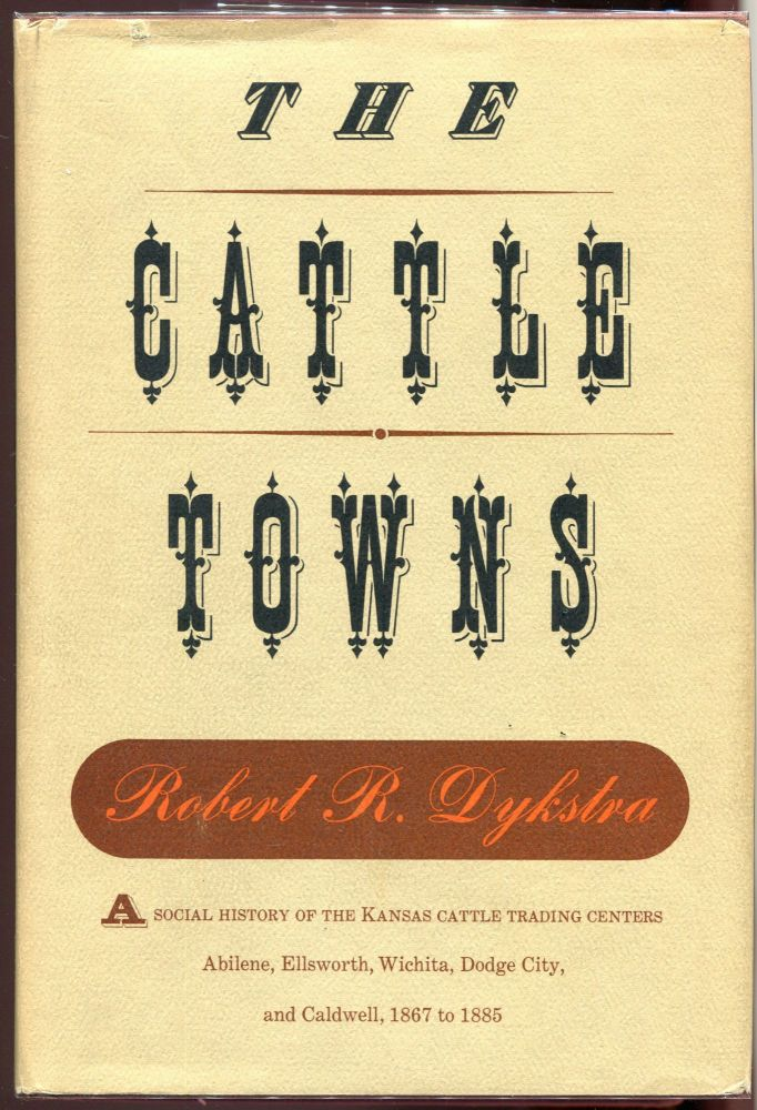 The Cattle Towns. Robert R. Dykstra.