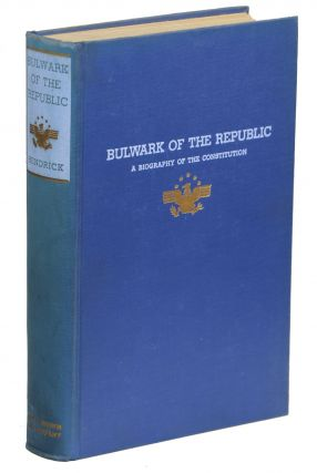 Bulwark of the Republic; A Biography of the Constitution. Burton J. Hendrick