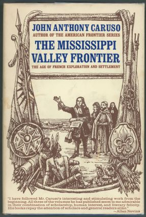 The Mississippi Valley Frontier; The Age of French Exploration and Settlement. John Anthony Caruso