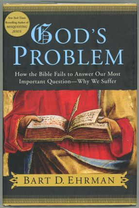God's Problem; How the Bible Fails to Answer Our Most Important Question - Why We Suffer. Bart D....