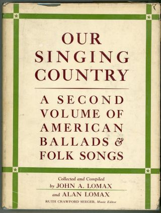 Our Singing Country; A Second Volume of American Ballads and Folk Songs. John A. Lomax, Alan Lomax