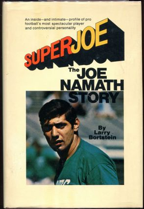 SuperJoe; The Joe Namath Story. Larry Bortstein.