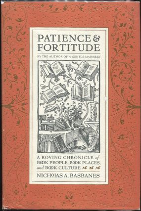 Patience & Fortitude; A Roving Chronicle of Book People, Book Places, and Book Culture. Nicholas...