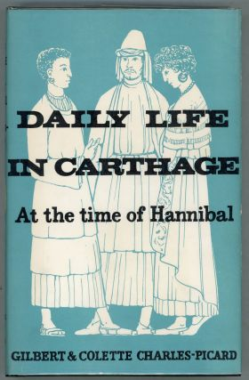 Daily Life in Carthage at the Time of Hannibal. Gilbert Charles-Picard, Colette