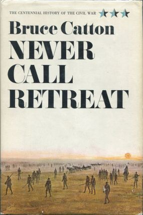 Never Call Retreat; The Centennial History of the Civil War Volume Three. Bruce Catton.