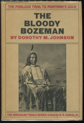 The Bloody Bozeman; The Perilous Trail to Montana's Gold. Dorothy M. Johnson