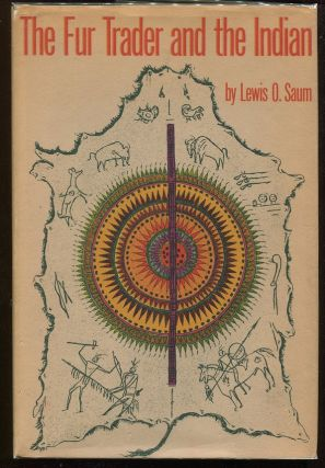 The Fur Trader and the Indian. Lewis O. Saum