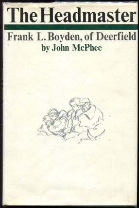 The Headmaster; Frank L. Boyden, of Deerfield. John McPhee