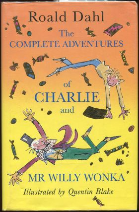 The Complete Adventures of Charlie and Mr Willy Wonka. Roald Dahl.