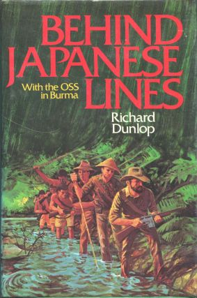 Behind Japanese Lines; With the OSS in Burma. Richard Dunlop