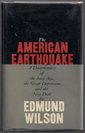 American Earthquake; A Documentary of the Twenties and Thirties. Edmund Wilson