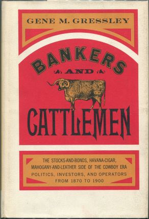 Bankers and Cattlemen. Gene M. Gressley.