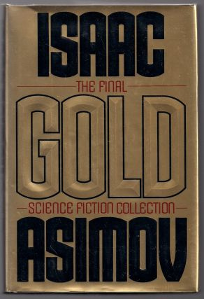 Gold; The Final Science Fiction Collection. Isaac Asimov.