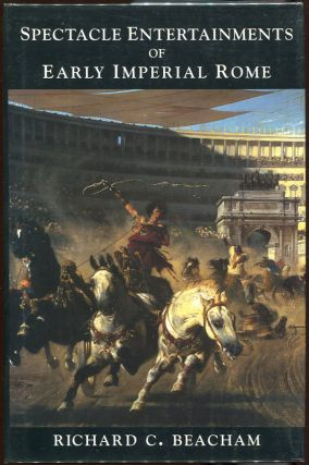 Spectacle Entertainments of Early Imperial Rome. Richard C. Beacham