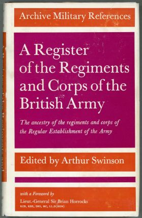 A Register of the Regiments and Corps of the British Army; The ancestry of the regiments and...