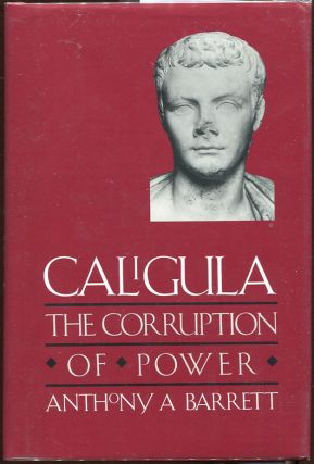 Caligula; The Corruption of Power. Anthony A. Barrett