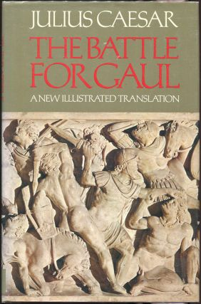 The Battle for Gaul; A New Translation. Julius Caesar