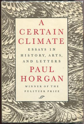 A Certain Climate; Essays in History, Arts, and Letters. Paul Horgan