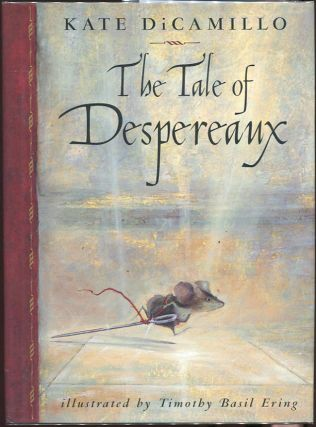 The Tale of Despereaux; Being the Story of a Mouse, a Princess, Some Soup, and a Spool of Thread. Kate DiCamillo.