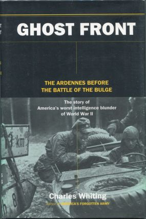 Ghost Front; The Ardennes Before the Battle of the Bulge. Charles Whiting