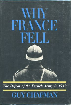 Why France Fell; The Defeat of the French Army in 1940. Guy Chapman