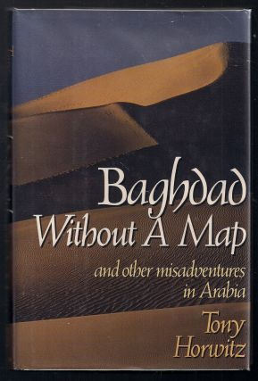 Baghdad Without a Map; and other misadventures in Arabia. Tony Horwitz.