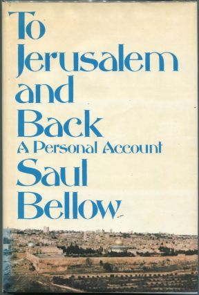 To Jerusalem and Back; A Personal Account. Saul Bellow