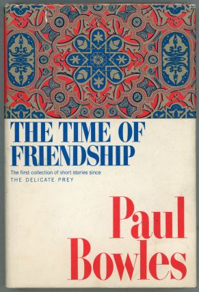 The Time of Friendship; A Volume of Short Stories. Paul Bowles