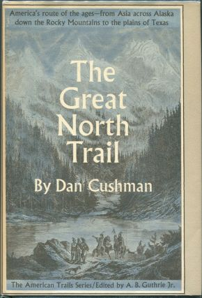 The Great North Trail; America's Route of the Ages. Dan Cushman