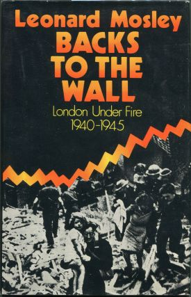 Backs to the Wall; London Under Fire 1939-1945. Leonard Mosley