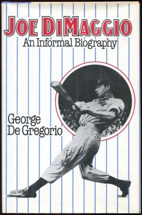 Joe DiMaggio; An Informal Biography. George De Gregorio