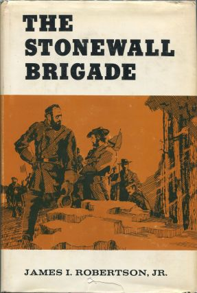 The Stonewall Brigade. James I. Jr Robertson