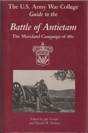 The U.S. Army War College Guide to the Battle of Antietam; The Maryland Campaign of 1862. Jay Luvaas, Harold W. Nelson.