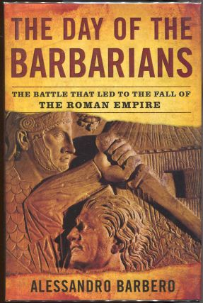 The Day of the Barbarians; The Battle that Led to the Fall of the Roman Empire. Alessandro Barbero