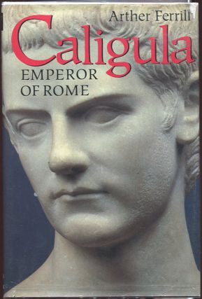 Caligula; Emperor of Rome. Arther Ferrill