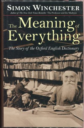 The Meaning of Everything; The Story of the Oxford English Dictionary. Simon Winchester