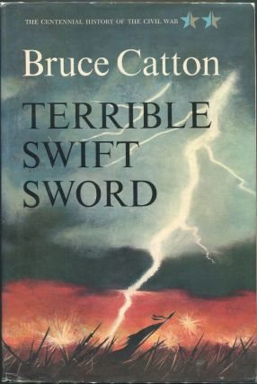 Terrible Swift Sword; The Centennial History of the Civil War Volume Two. Bruce Catton.