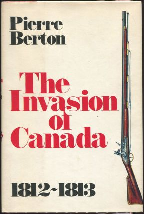 The Invasion of Canada; Volume One: 1812 - 1813. Pierre Berton