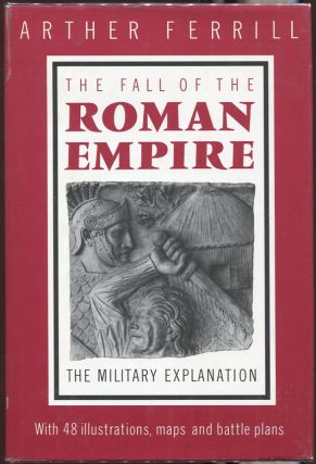 The Fall of the Roman Empire; The Military Explanation. Arther Ferrill