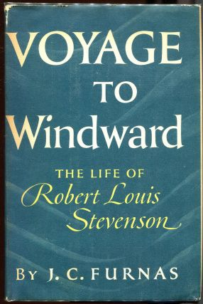 Voyage to Windward; The Life of Robert Louis Stevenson. J. C. Furnas