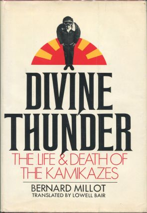Divine Thunder; The Life and Death of the Kamikazes. Bernard Millot