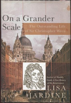On a Grander Scale; The Outstanding Life of Sir Christopher Wren. Lisa Jardine