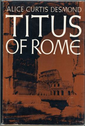 Titus of Rome. Alice Curtis Desmond