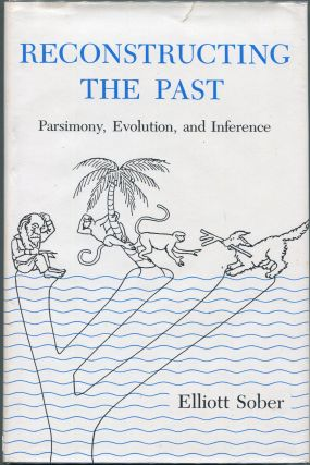 Reconstructing the Past: Parsimony, Evolution, and Inference. Elliott Sober