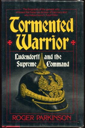Tormented Warrior: Ludendorff and the Supreme Command. Roger Parkinson