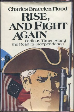 Rise, and Fight Again: Perilous Times Along the Road to Independence. Charles Bracelen Flood